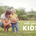 50 Photos to Take with your Kids Free Photo Checklist
