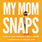 My Mom Snaps Book Review + Giveaway