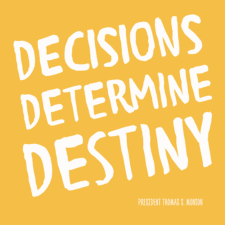 """Decisions determin destiny."" - President Thomas S. Monson"