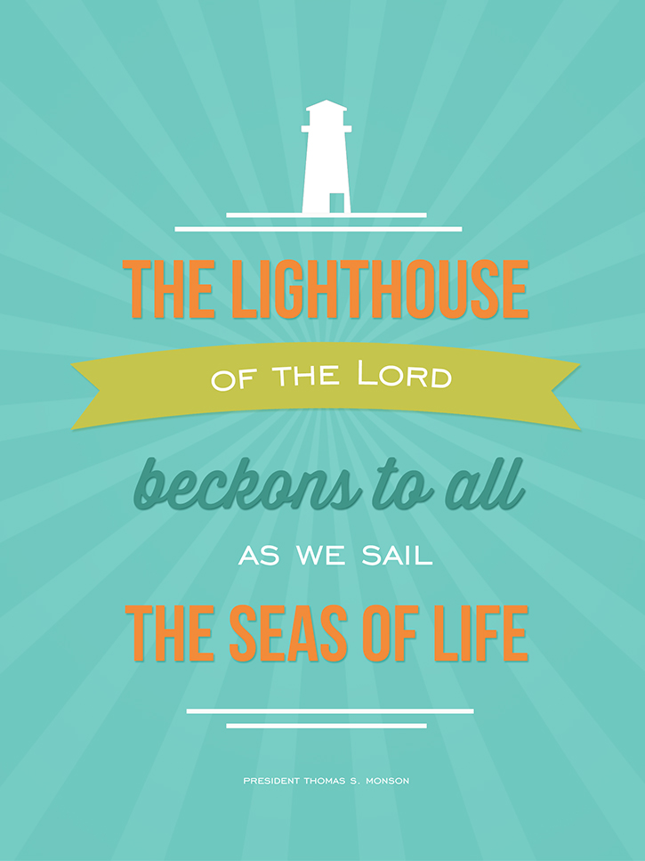 """The lighthouse of the Lord beckons to all as we sail the seas of life."" - President Thomas S. Monson."