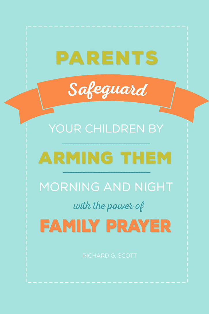 """Parents, safeguard your children by arming them morning and night with the power of family prayer."" - Richard G. Scott"