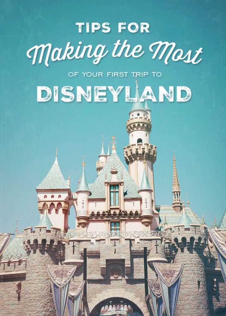 Tips for Making the Most of Your First Trip to Disneyland