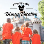 50 Photos to take on your Disney Vacation – Free Photo Checklist