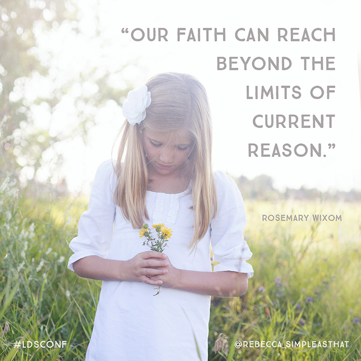 """Our faith can reach beyond the limits of current reason."" - Rosemary Wixom"
