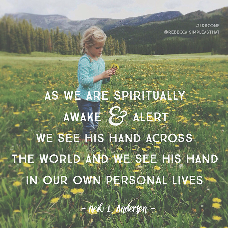 """As we are spiritually awake and alert we see His hand across the world and we see His hand in our own personal lives."" - Neil L. Andersen"