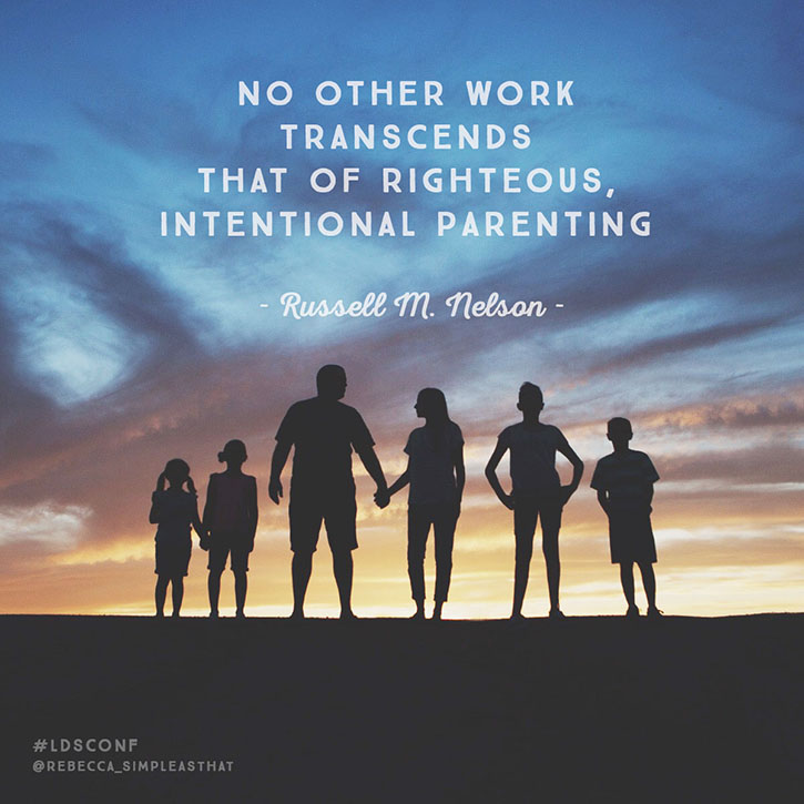 """No other work transcends that of righteous, intentional parenting."" - Russell M. Nelson"