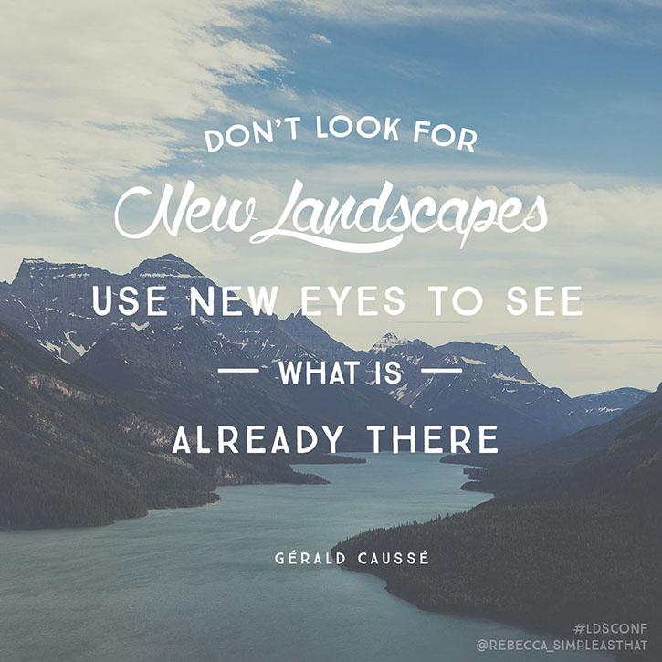 """Don't look for new landscapes, use new eyes to see what is already there."" - Gérald Caussé"