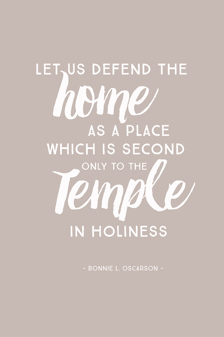"""Let us defend the home as a place which is second only to the Temple in holiness."" – Bonnie L. Oscarson"