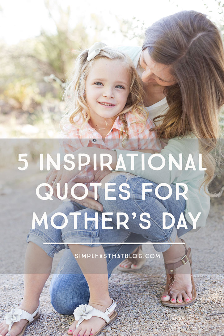 Inspirational Day Quotes: 5 Inspirational Quotes For Mother's Day