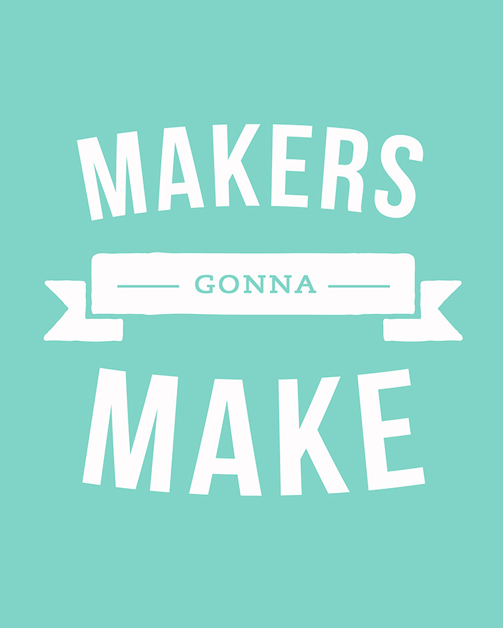 Makers Gonna Make - free print available at simpleasthatblog.com
