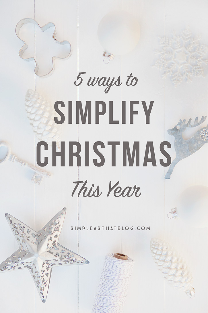 Want to stress less and love more this holiday season? Here are 5 ways to simplify Christmas this year — and every year after! | 5 Doable Ways to Simplify Christmas This Year