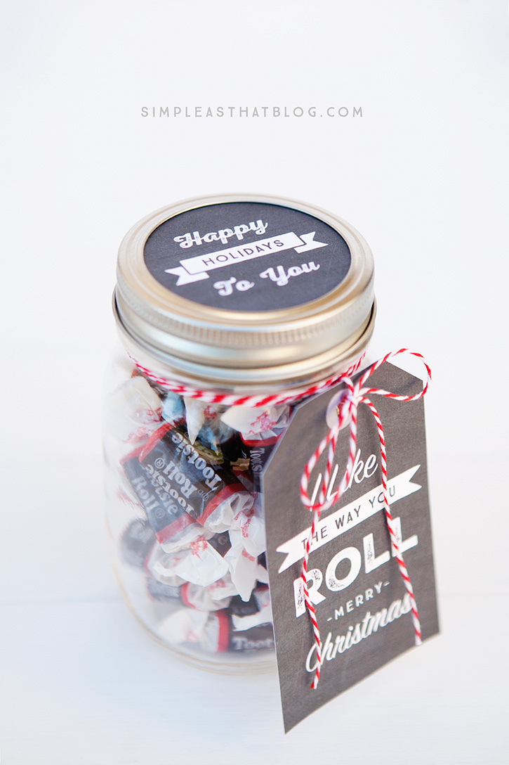 Simple mason jar gifts - I like the way you ROLL. Fill it with tootsie rolls.