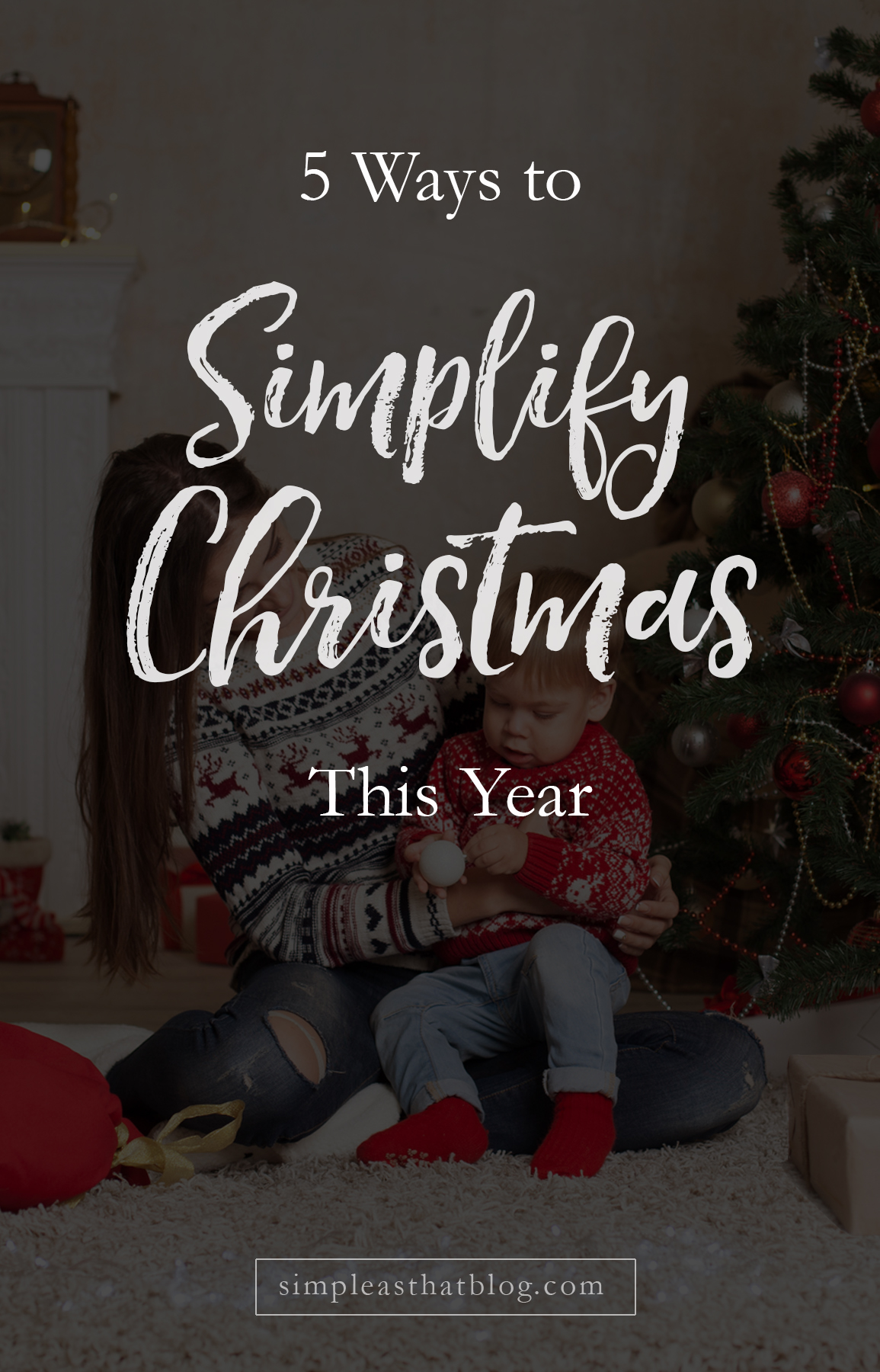 Want to stress less and love more this holiday season? Here are 5 ways to simplify Christmas this year — and every year after!