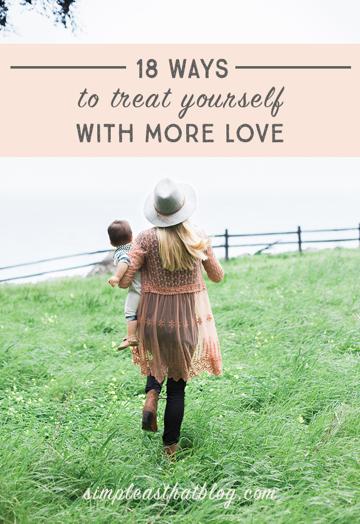 18 ways to treat yourself with more love—in order to give the best version of yourself to the people around you! A perfect read for Mother's Day.