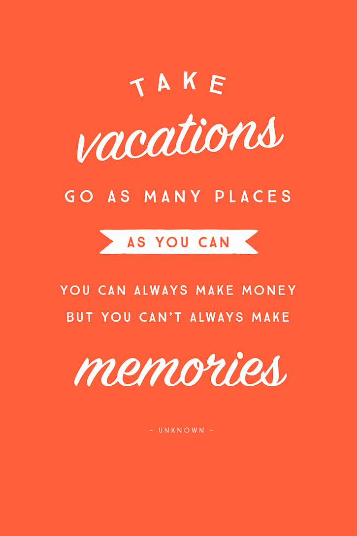 "Take vacations – go as many places as you can. You can always make money, you can't always make memories."" – unknown"