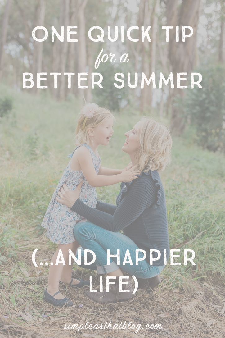 Slow down your world this summer with this one simple but powerful tip. | For Moms: One Quick Tip to a Better Summer (and conveniently, a happier life)