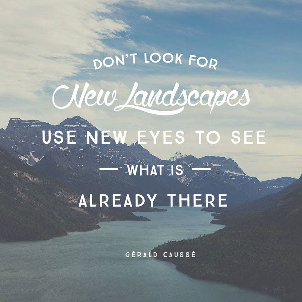 12 Quotes to Inspire your Photography Journey // Don't look for new landscapes, use new eyes to see what is already there. – Gerald Causse