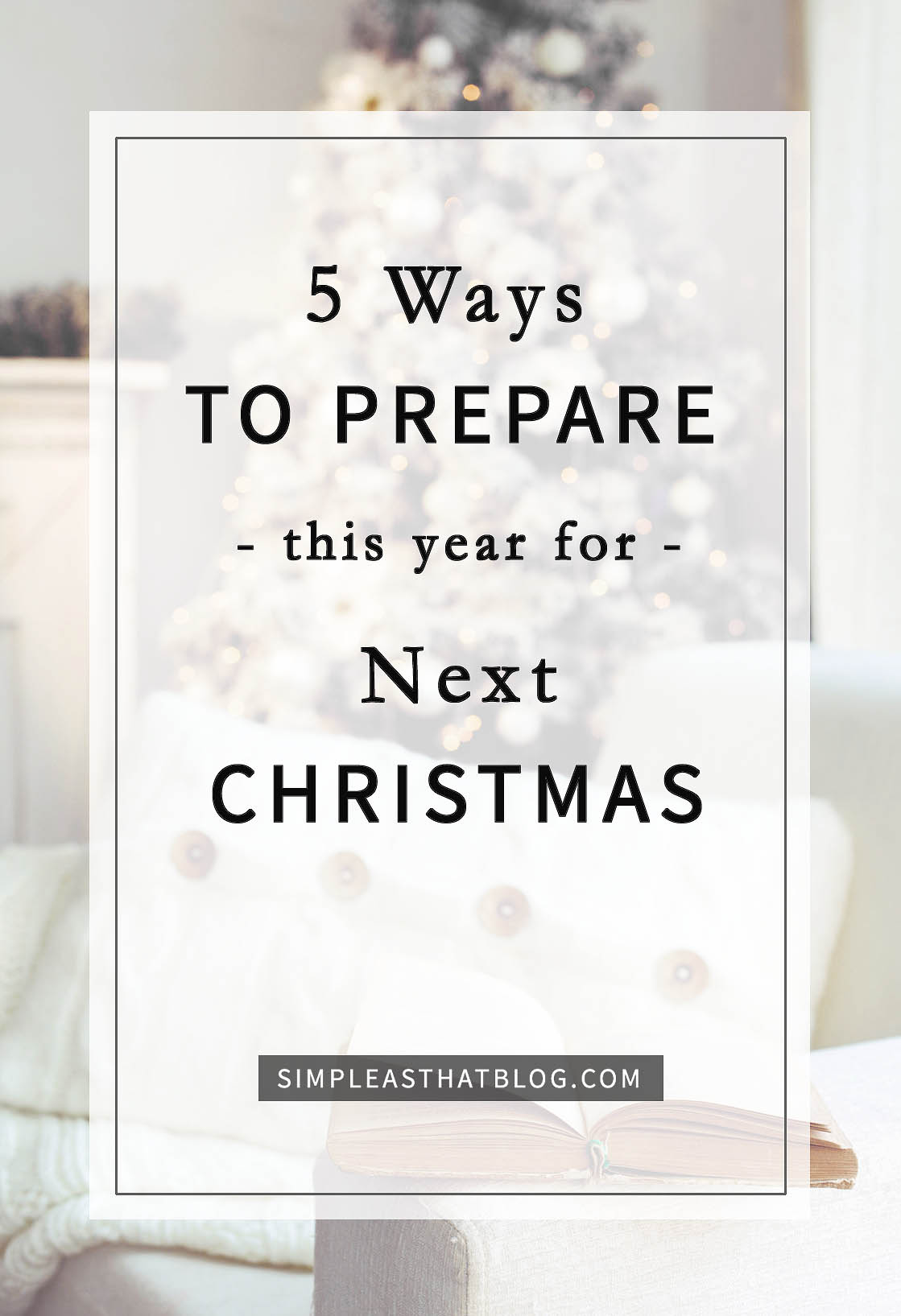 5 Ways to Prepare This Year for NEXT Christmas