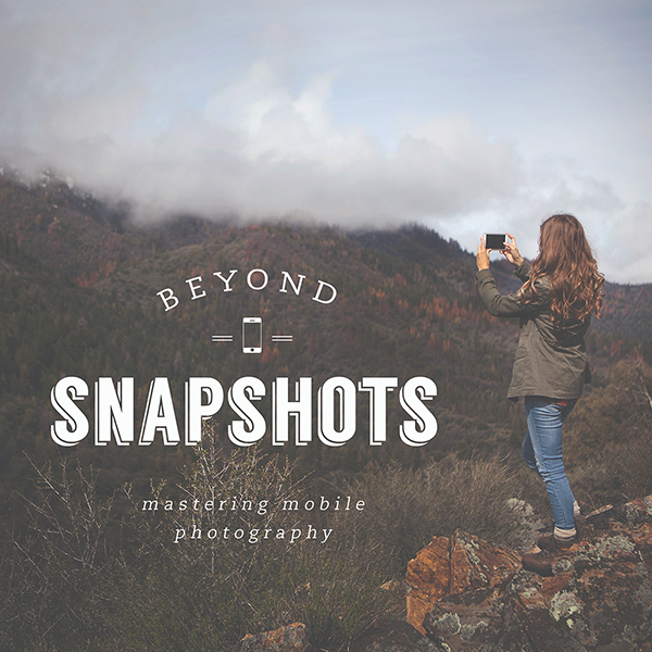 Beyond Snapshots  - Mastering Mobile Photography