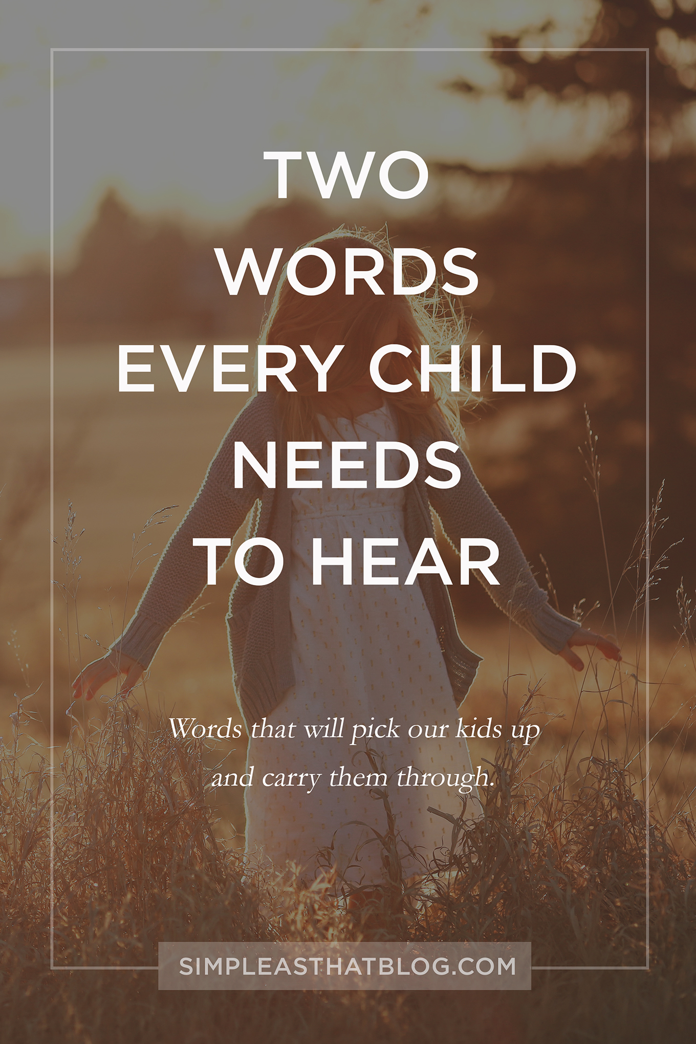 Two simple words every child needs to hear. A simple parenting approach to encourage our children for years to come.