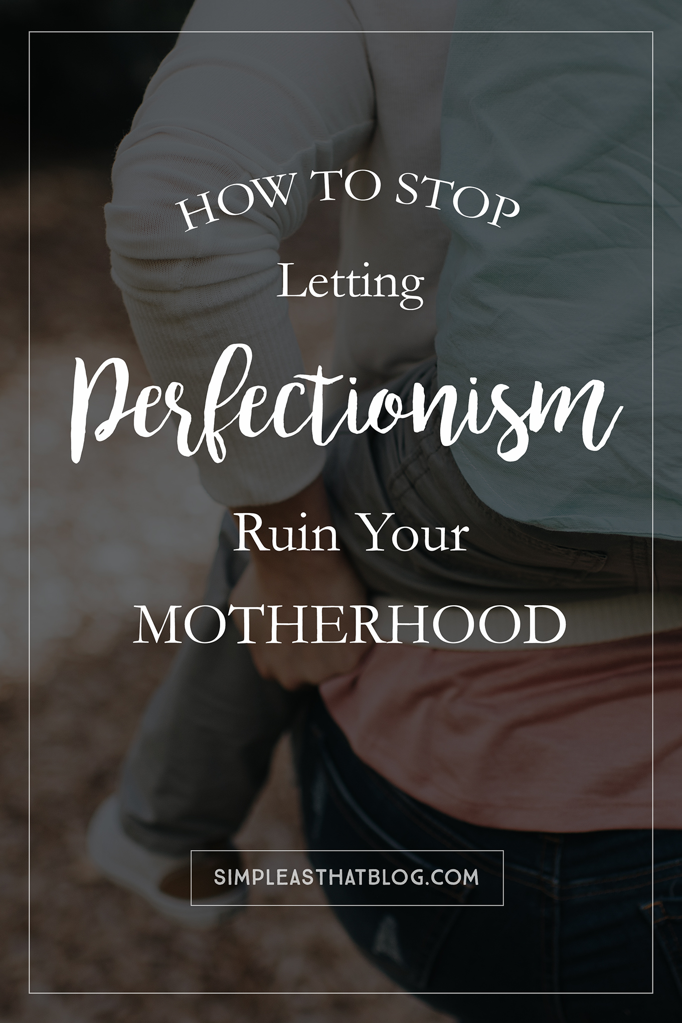 Your kids don't need a perfect mom, they need a happy mom. How to stop letting perfectionism ruin your motherhood.