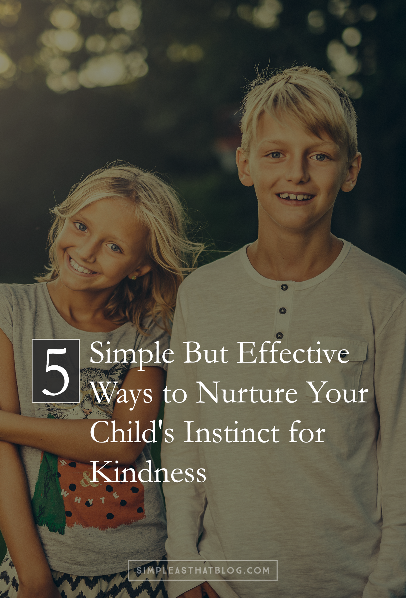 5 ways to nurture your child's instinct for kindness